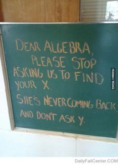 My daughter would appreciate it if algebra would stop asking...
