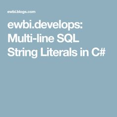 ewbi.develops: Multi-line SQL String Literals in C#
