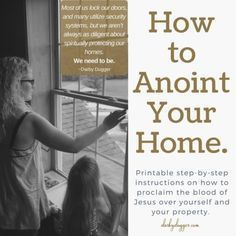 Step-by-step instructions on how to anoint your home. Darby Dugger