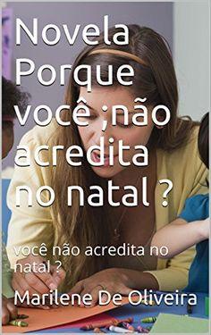 Novela Porque você ;não acredita no natal ?: você não acredita no natal ? (Portuguese Edition) by Marilene De Oliveira http://www.amazon.com/dp/B018Y7DQBK/ref=cm_sw_r_pi_dp_2i9Qwb1JYK24J