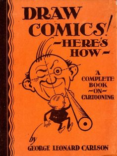 """a George Carlson """"Draw Comics! Here's How"""" book cover, from my """"Seven Outstanding Comics and Cartoon Books of 2014"""" list..."""