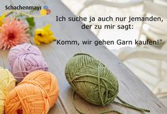 """I'm just looking for someone to say to me, """"Come, we're going to buy yarn! Knitting Projects, Knitting Patterns, Easy Yarn Crafts, Gatsby Girl, Looking For Someone, Felt Hearts, Wool Yarn, Picture Quotes, Furla"""