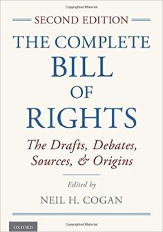The Complete Bill of Rights: The Drafts, Debates, Sources, and Origins