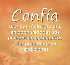 Confía… Dios convierte las crisis en oportunidades, las pruebas en enseñanzas y los problemas en bendiciones.
