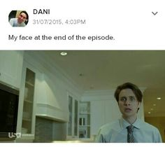 me at the end of EVERY episode like damn