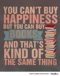 You can't buy happiness but you can buy books, and that's kind of the same thing.