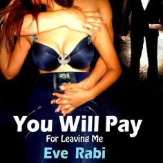 You Will Pay - For Leaving Me by Eve Rabi, http://www.amazon.com/dp/B00CPSGLEE/ref=cm_sw_r_pi_dp_0siPsb0D1VWSD
