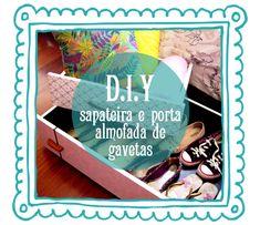D.I.Y: Sapateira e Porta-Almofada feitas de Gavetas. |