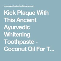Kick Plaque With This Ancient Ayurvedic Whitening Toothpaste - Coconut Oil For Teeth Whitening