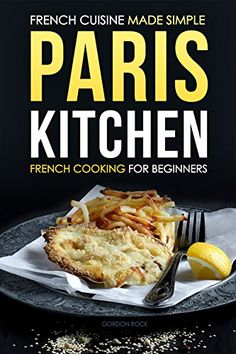 French Cuisine Made Simple by Gordon Rock _ga- oui-oui is yes-yes, not something else which we won't mention.