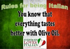 Rules for being Italian - Everything tastes better with Olive Oil