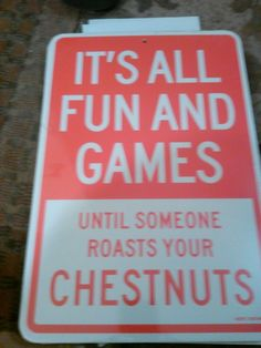 It's All Fun and Games Until Someone Roasts Your Chestnuts Wall Sign