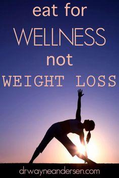 Wellness NOT weight loss.
