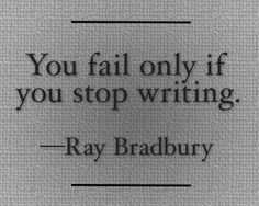 """You fail only if you stop writing."" - Ray Bradbury #quotes #writing *"