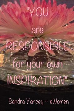 You are responsible for your own inspiration. Www.Lovingwithpurpose.Org