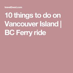 10 things to do on Vancouver Island in British Columbia, starting with the BC Ferries ride across the ocean from Vancouver. Vancouver Island, British Columbia, Things To Do, Canada, Alaska, Vacations, Places, Holiday, Travel