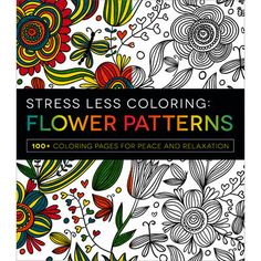 Just remember not to water these flowers! Adams Media Books-Stress Less Coloring: Flower Patterns