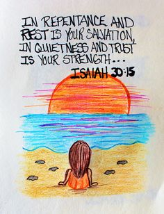 """In repentance and rest is your salvation, in quietness and trust is your strength..."" Isaiag 30:15 (Scripture Doodle of encouragement)"
