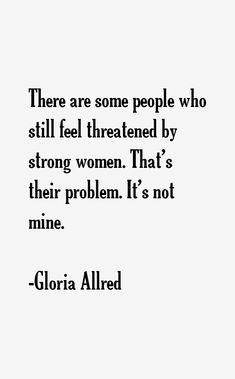 "Gloria Allred. Civil Rights Lawyer with emphasis on women's rights. ""if people call me names I see that as a victory, because i know they don't have any good argument on the merits.""  ""men of quality are not threatened by a woman of equality"""