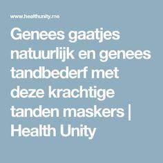 Genees gaatjes natuurlijk en genees tandbederf met deze krachtige tanden maskers   Health Unity
