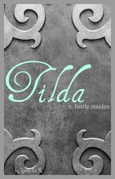 Baby Girl Name: Tilda. Meaning: Battle Maiden (Finnish) Powerful ...