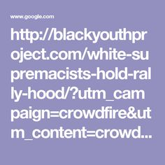 http://blackyouthproject.com/white-supremacists-hold-rally-hood/?utm_campaign=crowdfire&utm_content=crowdfire&utm_medium=social&utm_source=twitter#66464745-tw#1502916753483 - Google Search