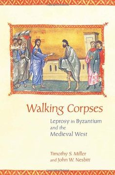 Walking Corpses: Leprosy in Byzantium and the Medieval West by Timothy S. Miller