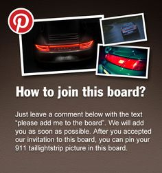 """Just leave a comment below with the text """"please add me to the board"""". We will add you as soon as possible. After you accepted our invitation to this board, you can pin your 911 taillight strip picture in this board."""