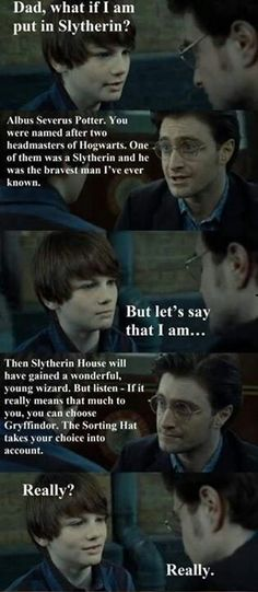 Son and Dad - And this last part is exactly why I don't believe Al went to Slytherin. He didn't want to be, and his Dad just gave him the answer how to not be in Slytherin.