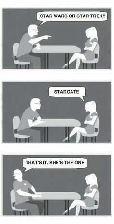 Star Wars or Star Trek? Stargate. That's it. She's the one.