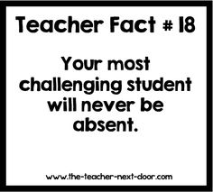 school humor - they're never absent because their parents need that break every day. Ha