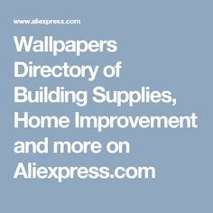 Wallpapers Directory of Building Supplies, Home Improvement and more on Aliexpress.com