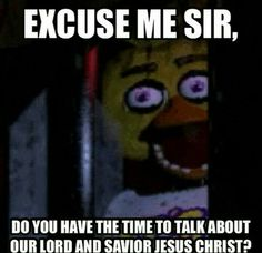 My friend showed me this and so true if you know Five Nights at Freddy's!