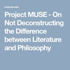 Project MUSE - On Not Deconstructing the Difference between Literature and Philosophy