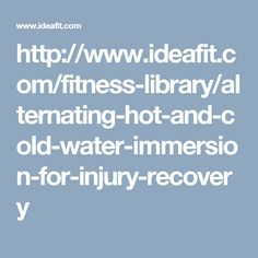 http://www.ideafit.com/fitness-library/alternating-hot-and-cold-water-immersion-for-injury-recovery