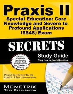 Praxis II Special Education Core Knowledge and Severe to Profound Applications 5545 Exam Secrets: Praxis II Test ...