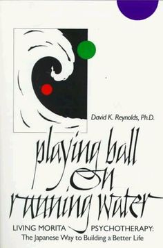 Playing Ball on Running Water: The Japanese Way to Building a Better Life by David K. Reynolds. (Morita therapy  gentle approach using constructive actions helpful in working thru depression many years ago).