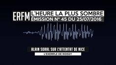 L'Heure la plus sombre n°45 – 25 juillet 2016 – Alain Soral, l'attentat de Nice - YouTube - Linkis.com