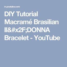 DIY Tutorial Macramé Brasilian II/DONNA Bracelet - YouTube