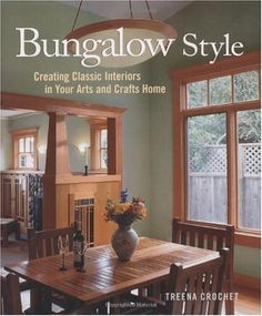 Bestseller Books Online Bungalow Style: Creating Classic Interiors in Your Arts and Crafts Home Treena M Crochet $19.77