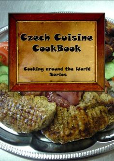 Discover The Book : Traditional Czech Cuisine CookBook (Cooking around the World) by Martin Vadlejch Organic Recipes, Mexican Food Recipes, Food From Different Countries, Cookbook Pdf, Czech Recipes, Food Dishes, Main Dishes, Learn To Cook, I Foods