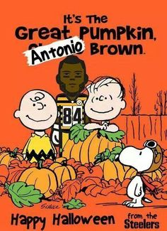 IT'S THE GREAT PUMPKIN ANTONIO BROWN, HAPPY STEELERWEEN
