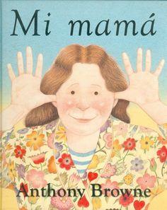 Libros para niños e ideas para su utilización: Mi mamá - Anthony Browne Mothers Day Book, Mothers Love, I Love Mom, My Mom, Hans Christian, I Love Books, My Books, Read Books, Anthony Browne