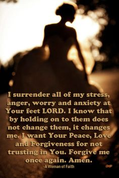 Forgive me LORD; release me of all anxiety, worry, and stress.