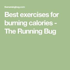 Best exercises for burning calories - The Running Bug