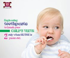 Being using toothpaste to brush your child's teeth only when he/she is 2 years old.  #PediatricDentistry #kidsdentalcare #kidsdentistry