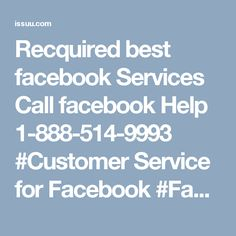 Recquired best facebook Services Call facebook Help 1-888-514-9993   #Customer Service for Facebook #Facebook customer service #Facebook customer care #Facebook Hacked Account  #Facebook Customer service Number  Adore for Facebook is expanding step by step in light of its colossal components in actuality Facebook likewise confront feedback on account of Facebook issues. Clients who experience those issues get truly furious. In the event that you are one of them who need dependable…