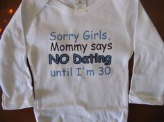 "Baby Onsie  ""Sorry Girls, Mommy says No Dating until I'm 30"""