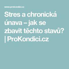 Stres a chronická únava – jak se zbavit těchto stavů?   ProKondici.cz