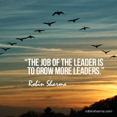 The job of the leader is to grow more leaders.